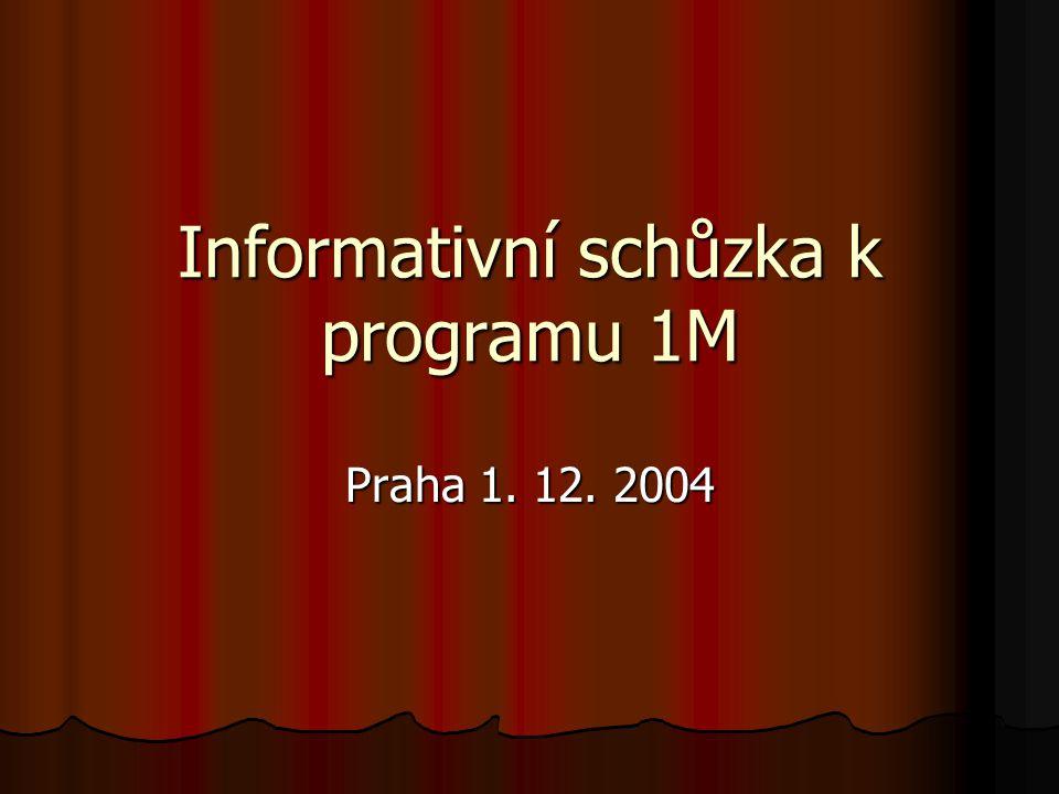 Informativní schůzka k programu 1M Praha 1. 12. 2004