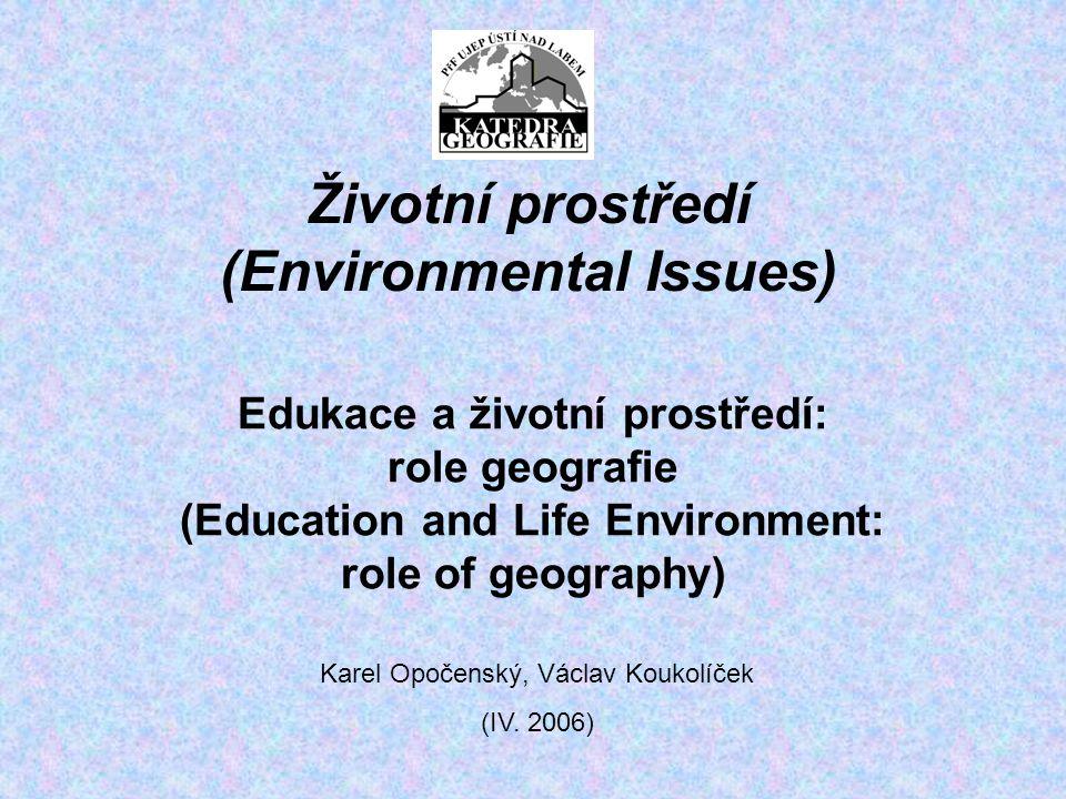 Edukace a životní prostředí: role geografie (Education and Life Environment: role of geography) Karel Opočenský, Václav Koukolíček (IV.