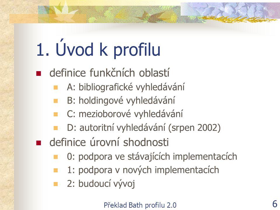 Překlad Bath profilu 2.0 6 1. Úvod k profilu  definice funkčních oblastí  A: bibliografické vyhledávání  B: holdingové vyhledávání  C: mezioborové