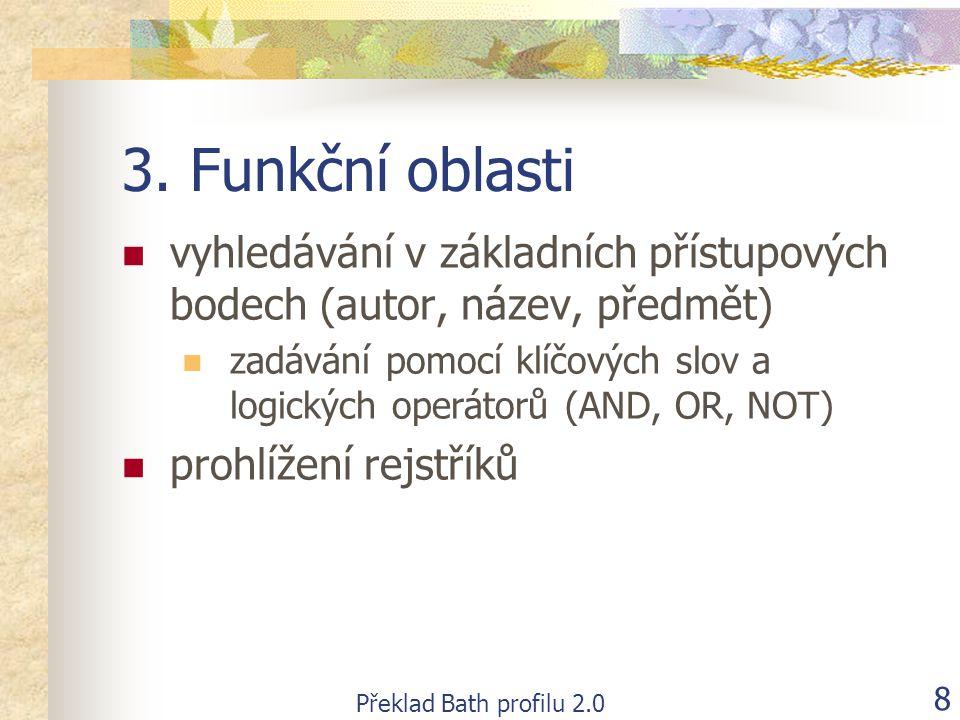Překlad Bath profilu 2.0 8 3. Funkční oblasti  vyhledávání v základních přístupových bodech (autor, název, předmět)  zadávání pomocí klíčových slov