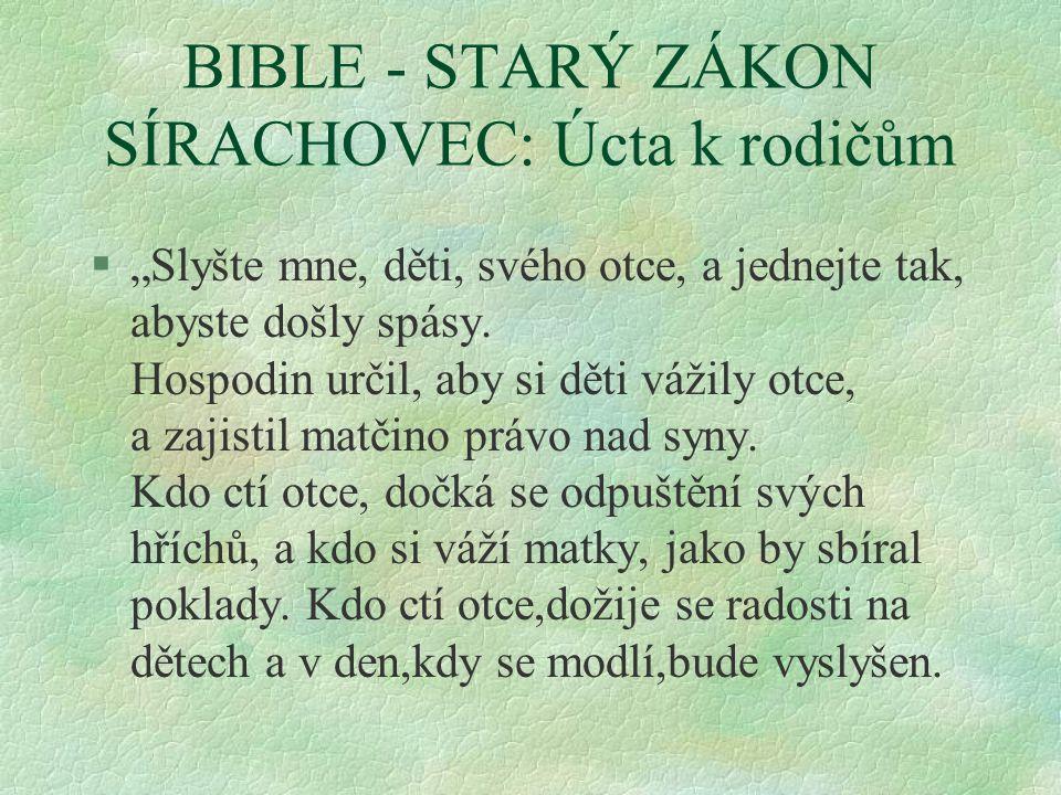 """BIBLE - STARÝ ZÁKON SÍRACHOVEC: Úcta k rodičům §""""Slyšte mne, děti, svého otce, a jednejte tak, abyste došly spásy."""