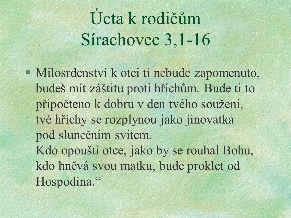 Úcta k rodičům Sírachovec 3,1-16 §Milosrdenství k otci ti nebude zapomenuto, budeš mít záštitu proti hříchům.