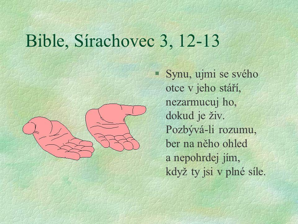 Bible, Sírachovec 3, 12-13 §Synu, ujmi se svého otce v jeho stáří, nezarmucuj ho, dokud je živ.