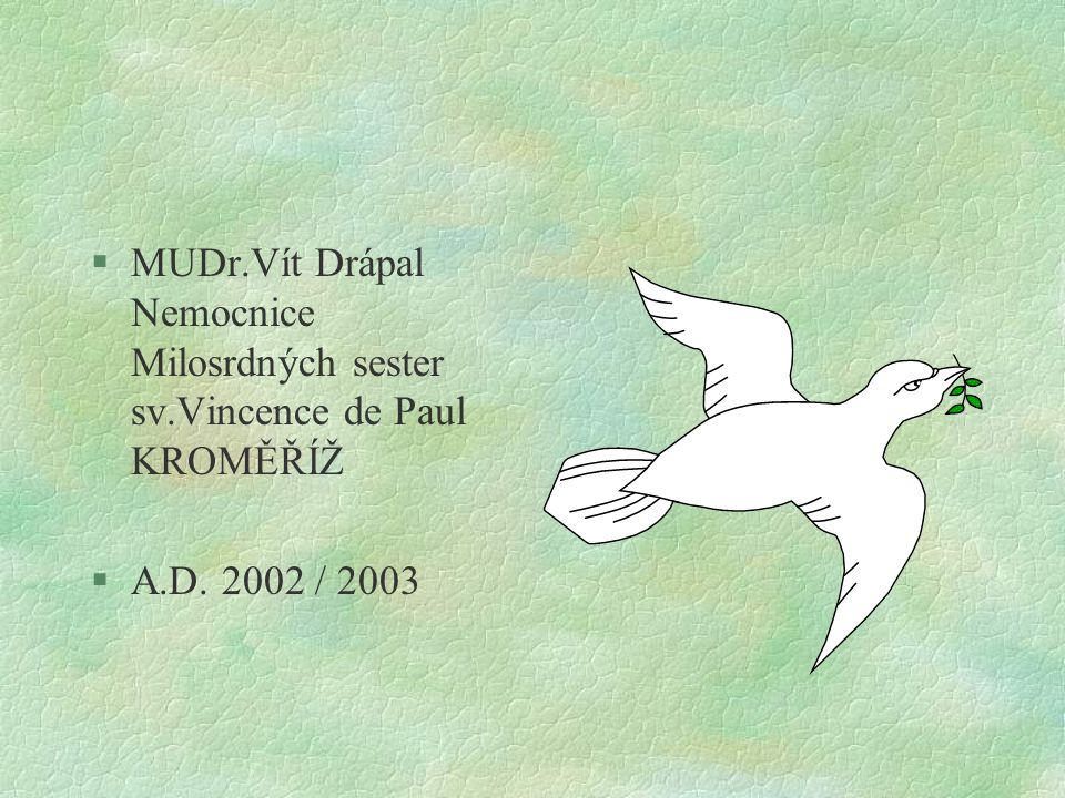 §MUDr.Vít Drápal Nemocnice Milosrdných sester sv.Vincence de Paul KROMĚŘÍŽ §A.D. 2002 / 2003