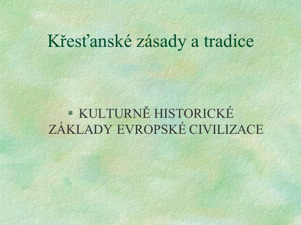 Křesťanské zásady a tradice §KULTURNĚ HISTORICKÉ ZÁKLADY EVROPSKÉ CIVILIZACE