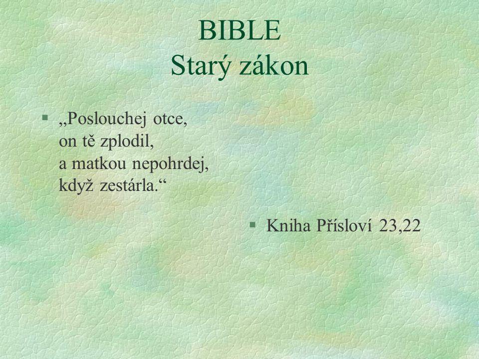 """BIBLE Starý zákon §""""Poslouchej otce, on tě zplodil, a matkou nepohrdej, když zestárla. §Kniha Přísloví 23,22"""