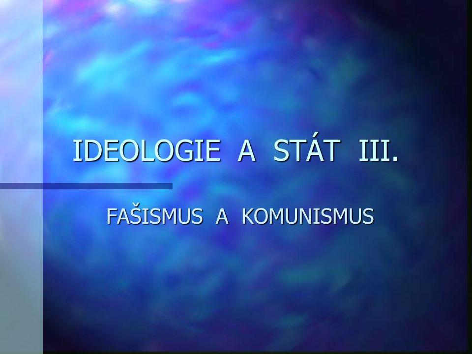 IDEOLOGIE A STÁT III. FAŠISMUS A KOMUNISMUS