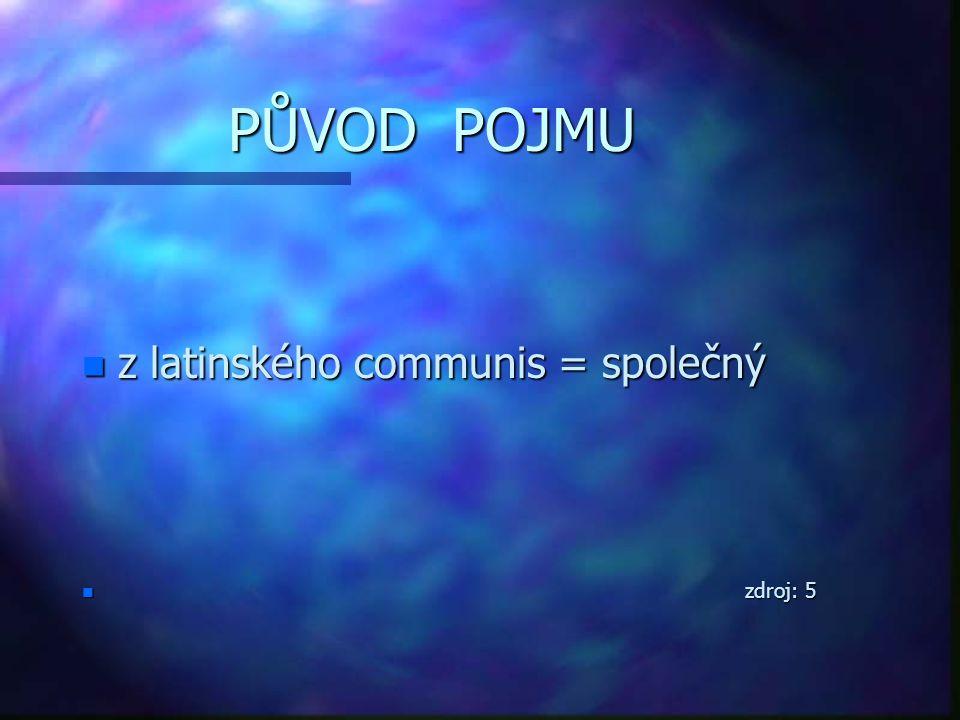 PŮVOD POJMU n z latinského communis = společný n zdroj: 5