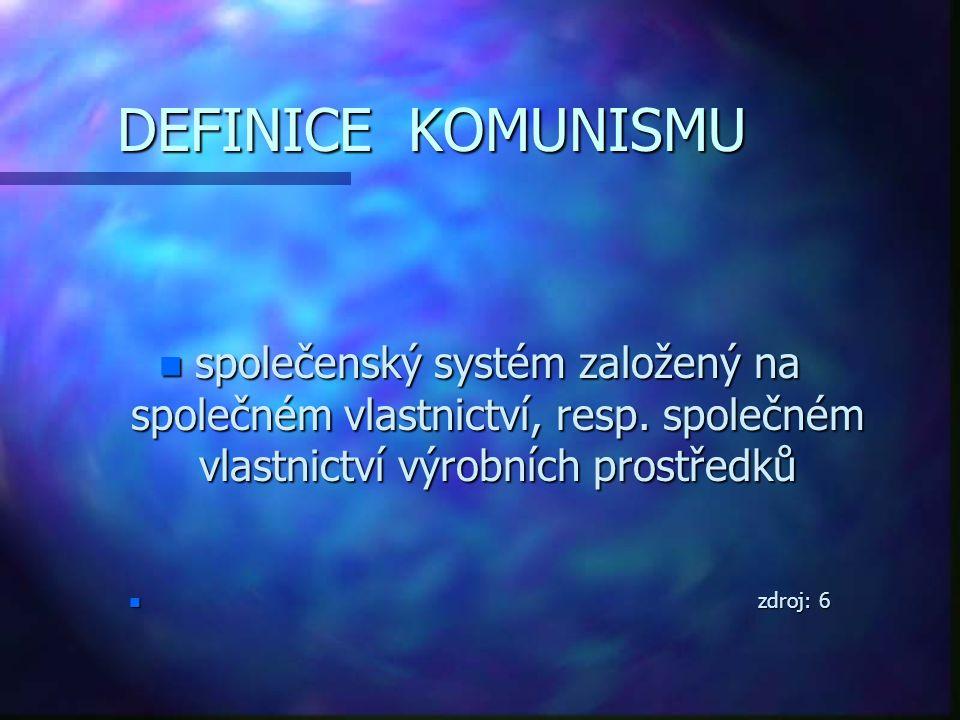 DEFINICE KOMUNISMU n společenský systém založený na společném vlastnictví, resp. společném vlastnictví výrobních prostředků n zdroj: 6