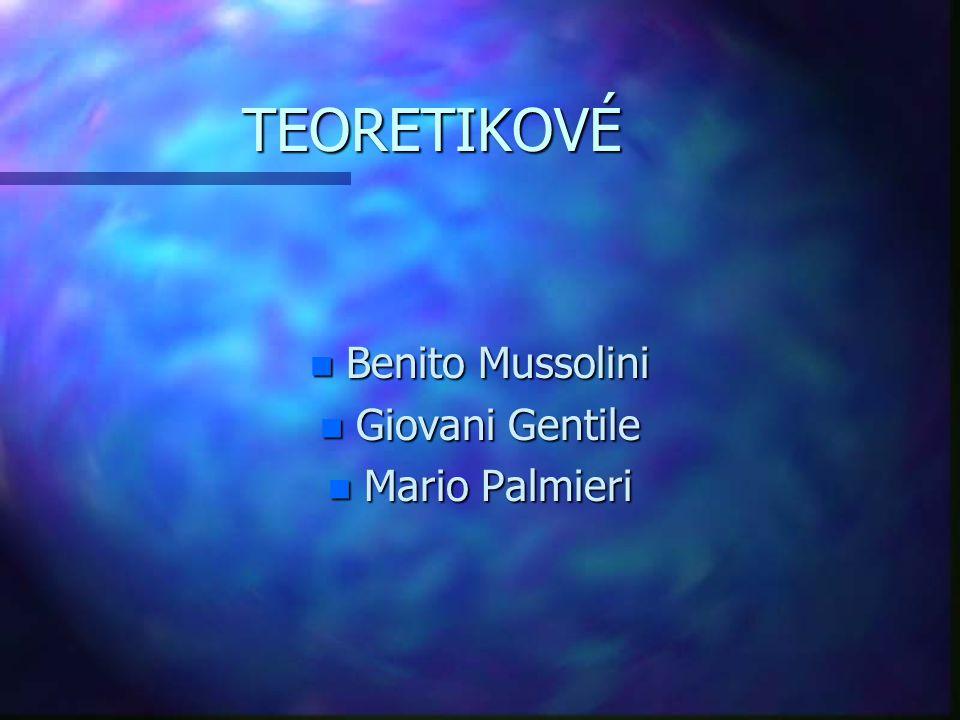 TEORETIKOVÉ n Benito Mussolini n Giovani Gentile n Mario Palmieri