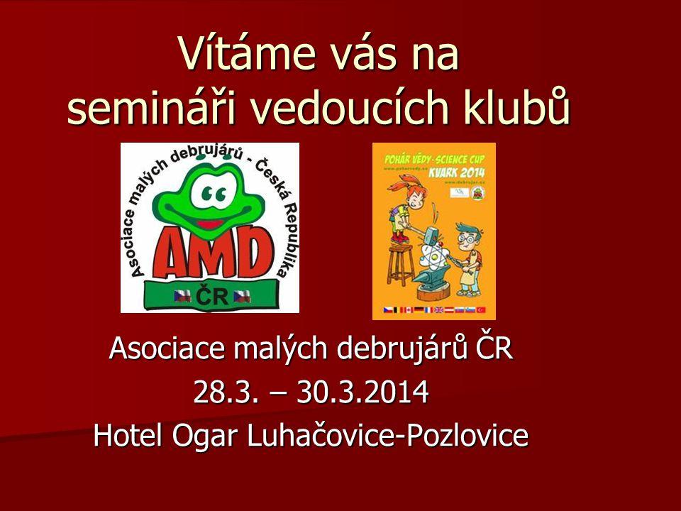 Vítáme vás na semináři vedoucích klubů Asociace malých debrujárů ČR 28.3. – 30.3.2014 Hotel Ogar Luhačovice-Pozlovice