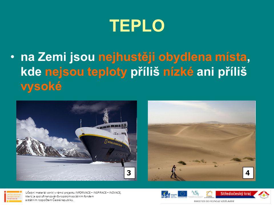 TEPLO •na Zemi jsou nejhustěji obydlena místa, kde nejsou teploty příliš nízké ani příliš vysoké Učební materiál vznikl v rámci projektu INFORMACE – I