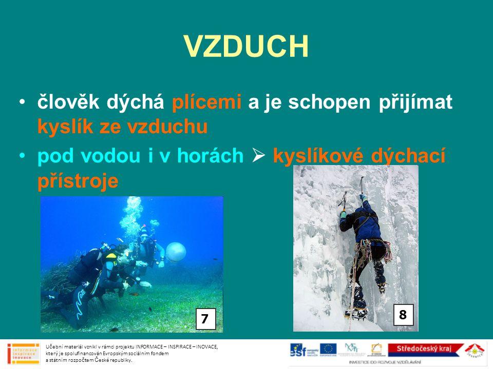 VODA •lidské tělo obsahuje až 70% vody •denně bychom měli vypít až 2,5 l vody •vodu přijímáme v nápojích a v potravinách •zdroje pitné vody lidé znečišťují průmyslem a zemědělstvím Učební materiál vznikl v rámci projektu INFORMACE – INSPIRACE – INOVACE, který je spolufinancován Evropským sociálním fondem a státním rozpočtem České republiky.
