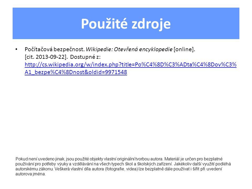 Použité zdroje • Počítačová bezpečnost. Wikipedie: Otevřená encyklopedie [online]. [cit. 2013-09-22]. Dostupné z: http://cs.wikipedia.org/w/index.php?