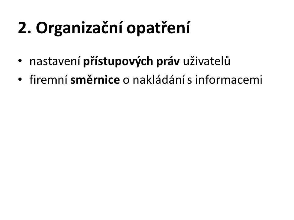 2. Organizační opatření • nastavení přístupových práv uživatelů • firemní směrnice o nakládání s informacemi