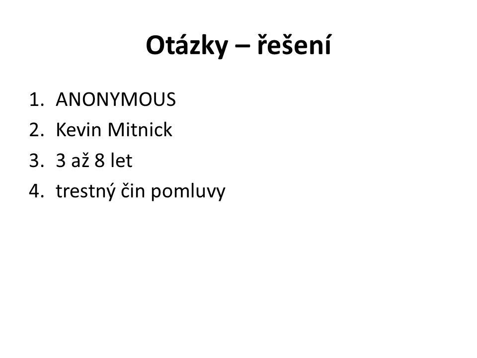 Otázky – řešení 1.ANONYMOUS 2.Kevin Mitnick 3.3 až 8 let 4.trestný čin pomluvy