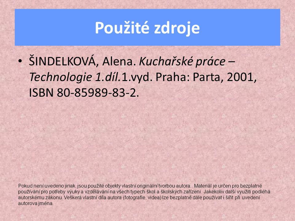 Použité zdroje • ŠINDELKOVÁ, Alena. Kuchařské práce – Technologie 1.díl.1.vyd. Praha: Parta, 2001, ISBN 80-85989-83-2. Pokud není uvedeno jinak, jsou