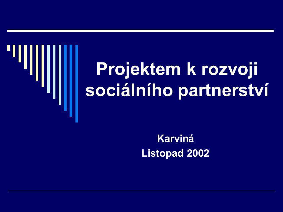 Projektem k rozvoji sociálního partnerství Karviná Listopad 2002