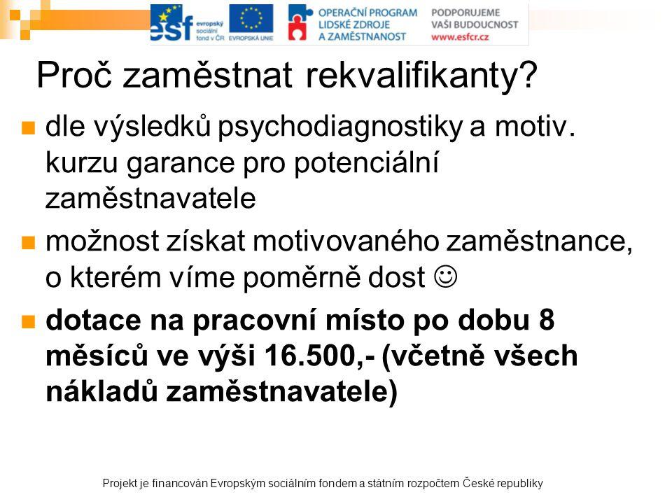 Proč zaměstnat rekvalifikanty?  dle výsledků psychodiagnostiky a motiv. kurzu garance pro potenciální zaměstnavatele  možnost získat motivovaného za