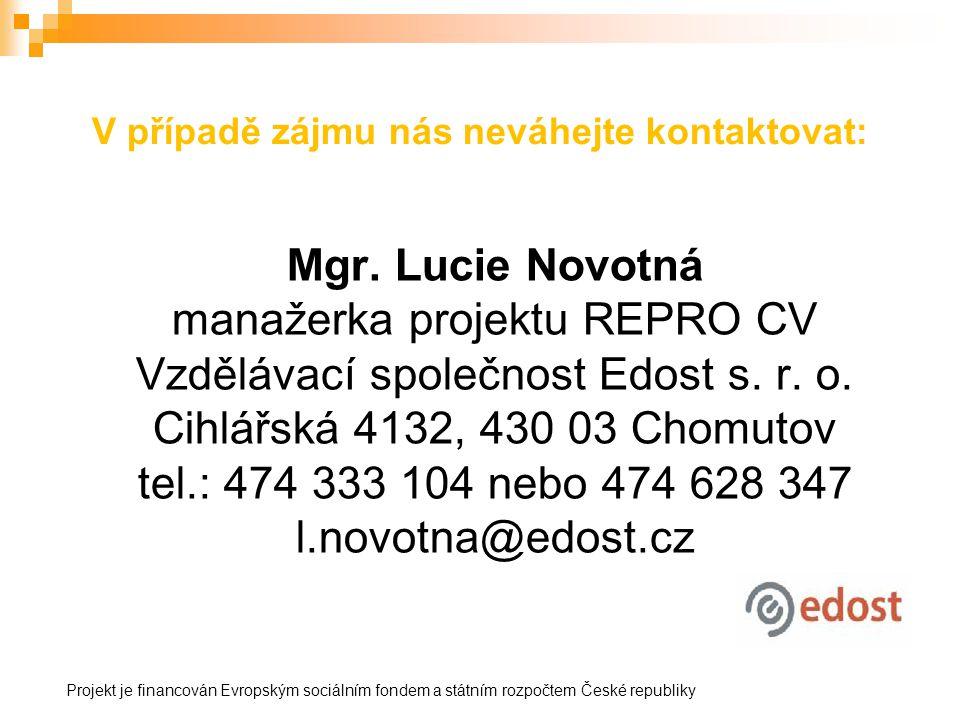 Mgr. Lucie Novotná manažerka projektu REPRO CV Vzdělávací společnost Edost s. r. o. Cihlářská 4132, 430 03 Chomutov tel.: 474 333 104 nebo 474 628 347