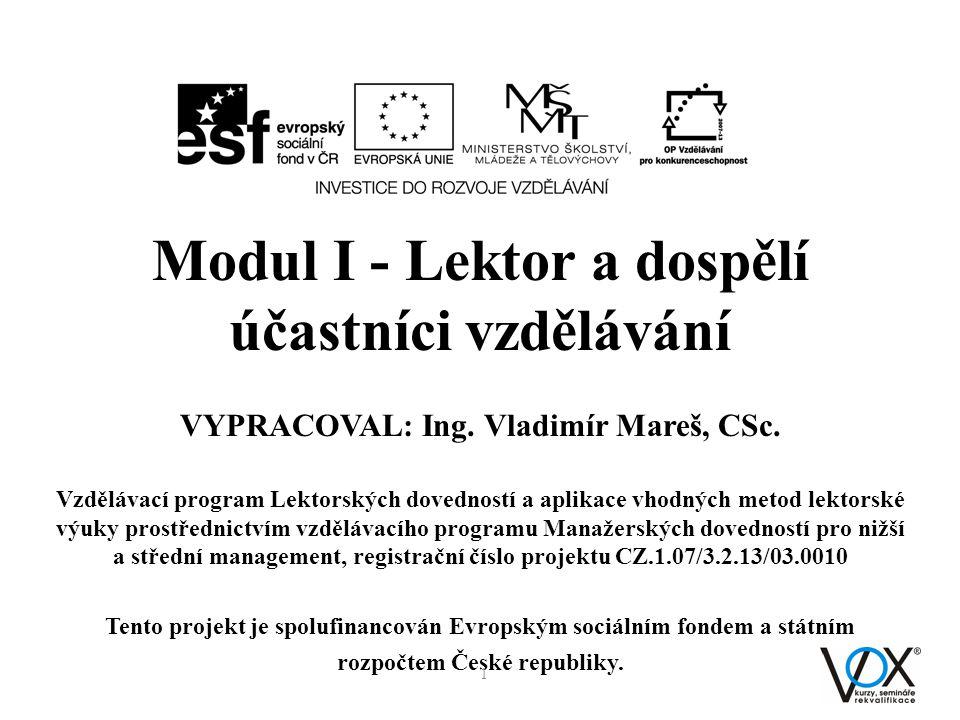 Modul I - Lektor a dospělí účastníci vzdělávání VYPRACOVAL: Ing. Vladimír Mareš, CSc. Vzdělávací program Lektorských dovedností a aplikace vhodných me