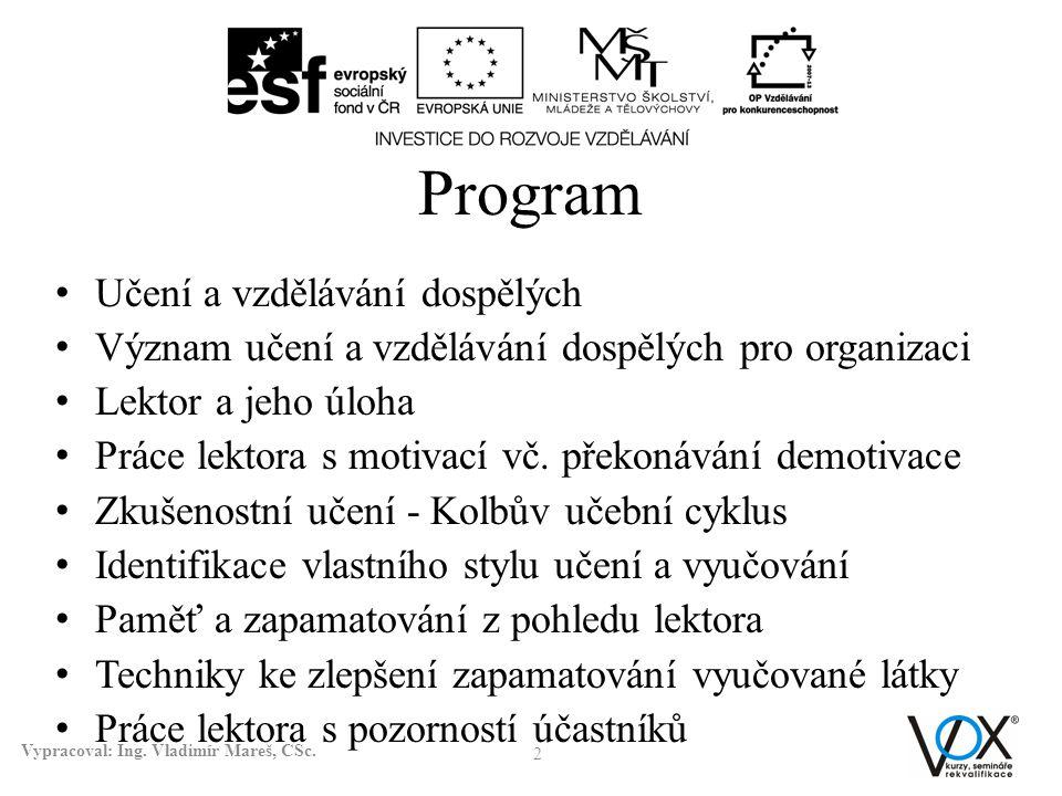 Program • Učení a vzdělávání dospělých • Význam učení a vzdělávání dospělých pro organizaci • Lektor a jeho úloha • Práce lektora s motivací vč. překo