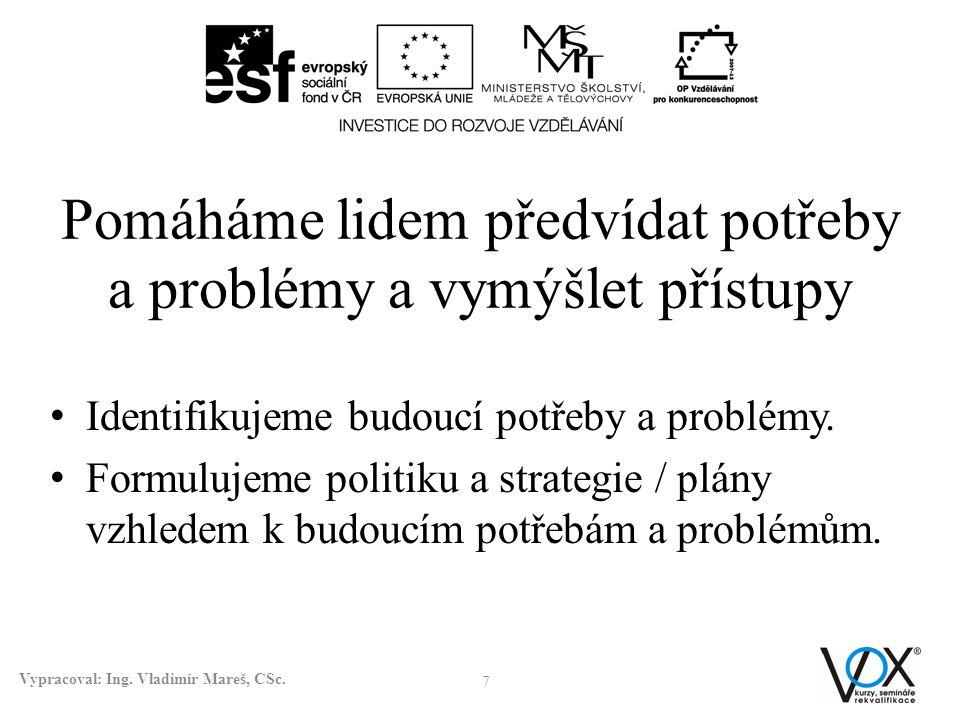 Pomáháme lidem předvídat potřeby a problémy a vymýšlet přístupy • Identifikujeme budoucí potřeby a problémy. • Formulujeme politiku a strategie / plán