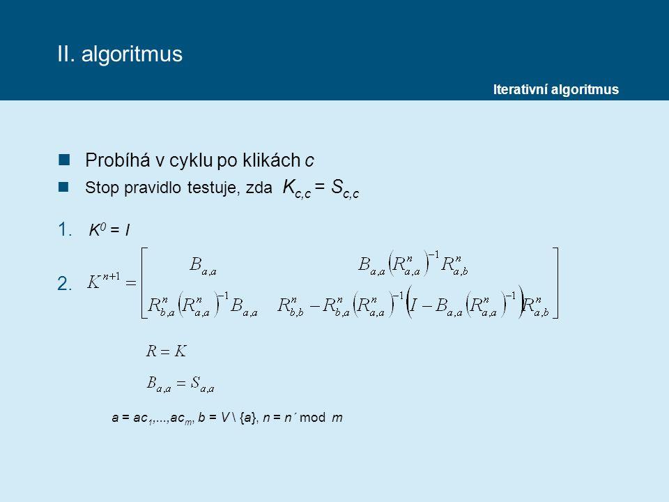 II.algoritmus nProbíhá v cyklu po klikách c nStop pravidlo testuje, zda K c,c = S c,c 1.