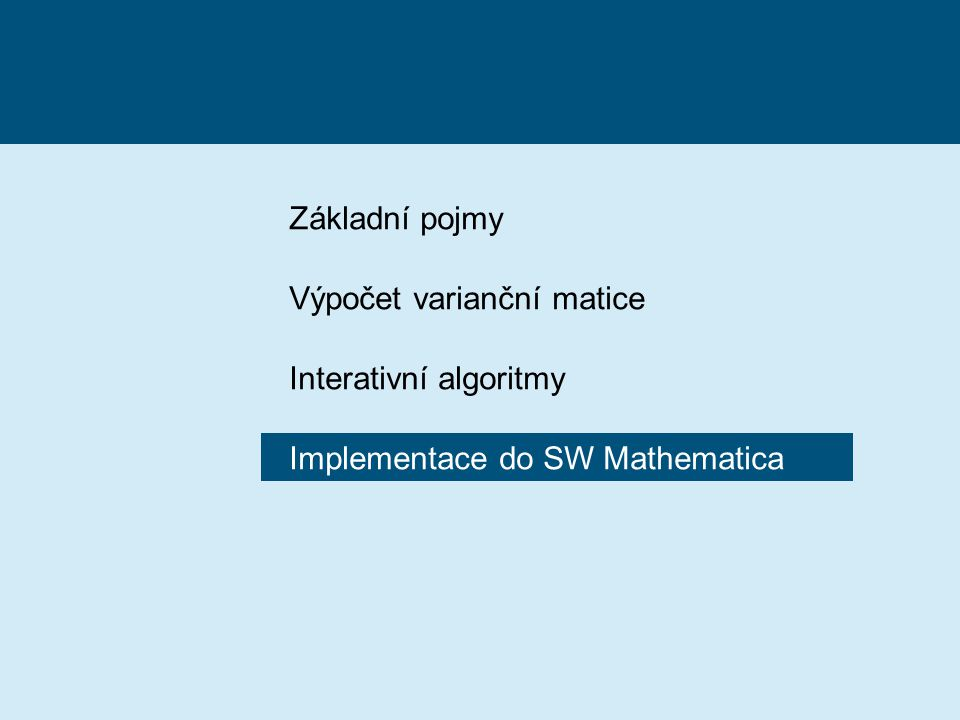Základní pojmy Výpočet varianční matice Interativní algoritmy Implementace do SW Mathematica