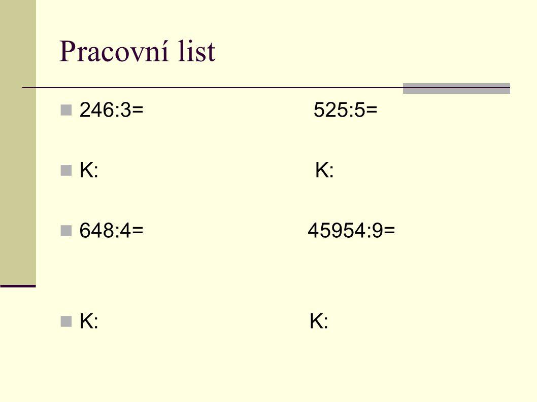 Pracovní list  246:3= 525:5=  K: K:  648:4= 45954:9=  K: K: