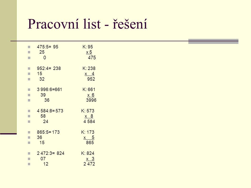 Pracovní list - řešení  475:5= 95 K: 95  25 x 5  0 475  952:4= 238 K: 238  15 x 4  32 952  3 996:6=661 K: 661  39 x 6  36 3996  4 584:8= 573