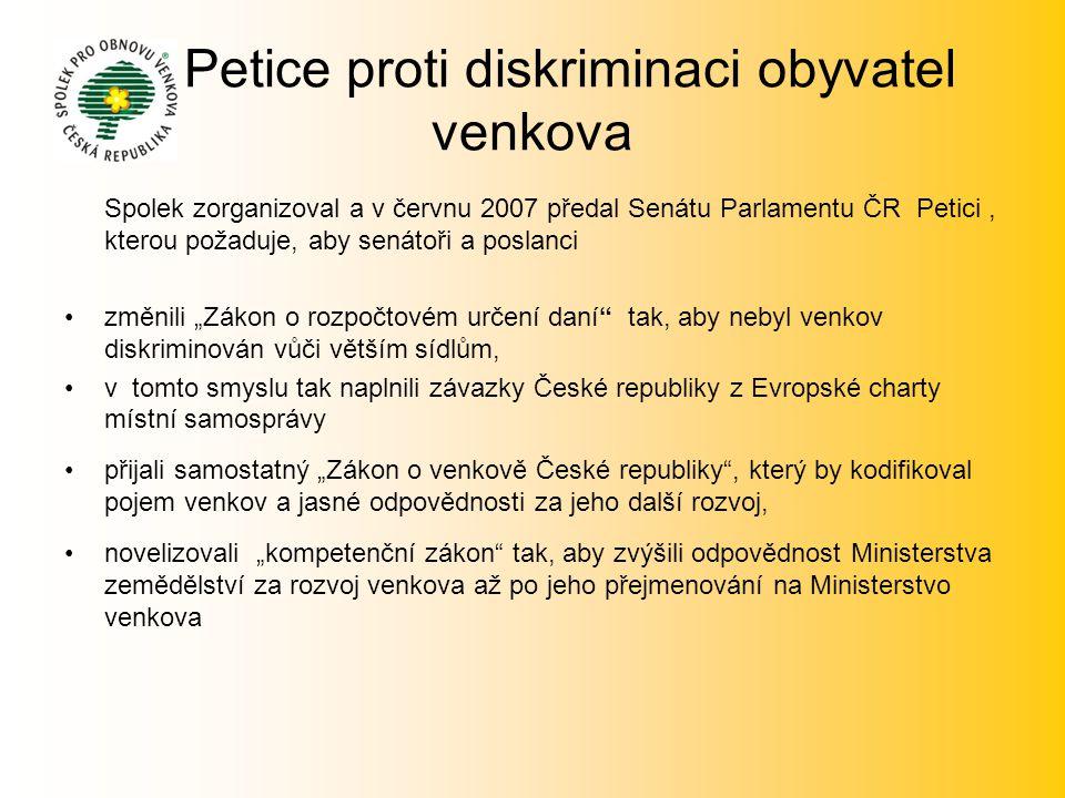 Petice proti diskriminaci obyvatel venkova Spolek zorganizoval a v červnu 2007 předal Senátu Parlamentu ČR Petici, kterou požaduje, aby senátoři a pos