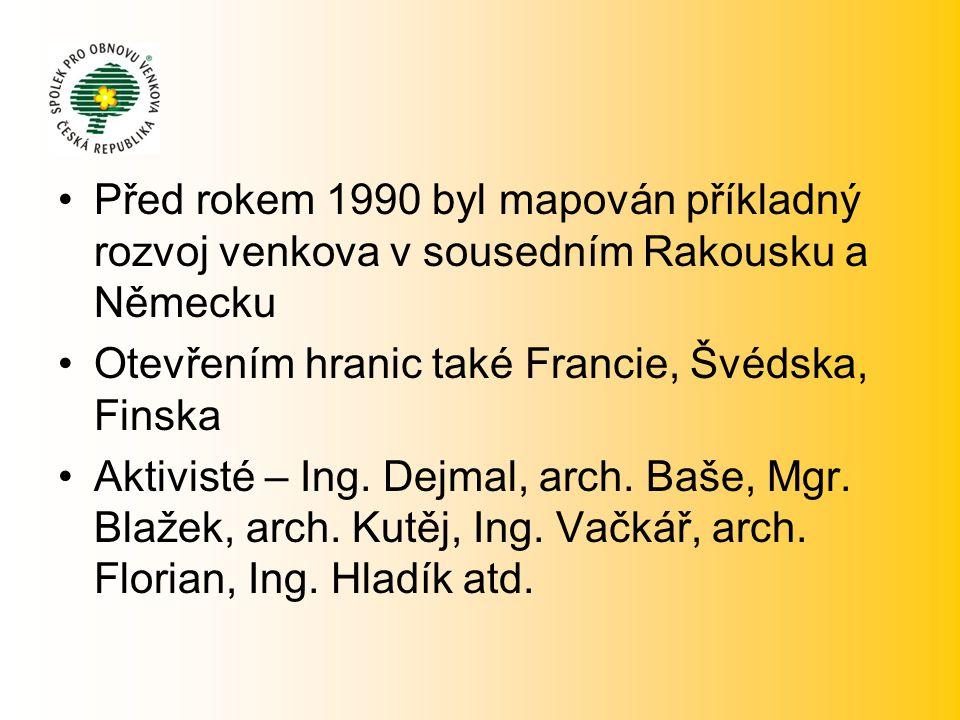 •Před rokem 1990 byl mapován příkladný rozvoj venkova v sousedním Rakousku a Německu •Otevřením hranic také Francie, Švédska, Finska •Aktivisté – Ing.