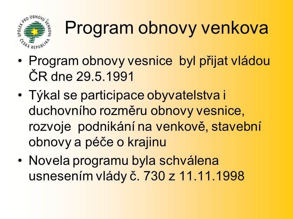 Program obnovy venkova •Program obnovy vesnice byl přijat vládou ČR dne 29.5.1991 •Týkal se participace obyvatelstva i duchovního rozměru obnovy vesni