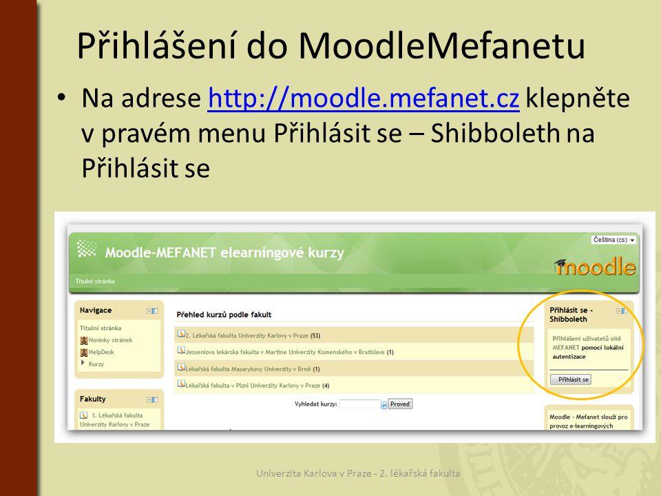 Přihlášení do MoodleMefanetu Univerzita Karlova v Praze - 2. lékařská fakulta • Na adrese http://moodle.mefanet.cz klepněte v pravém menu Přihlásit se