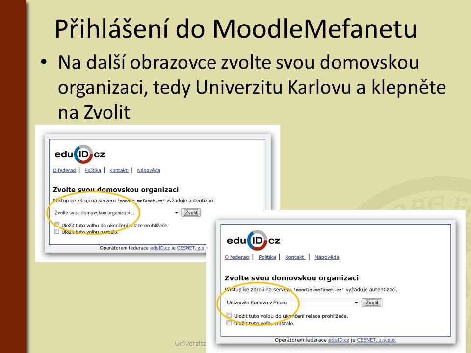 Přihlášení do MoodleMefanetu • Na další obrazovce zvolte svou domovskou organizaci, tedy Univerzitu Karlovu a klepněte na Zvolit Univerzita Karlova v