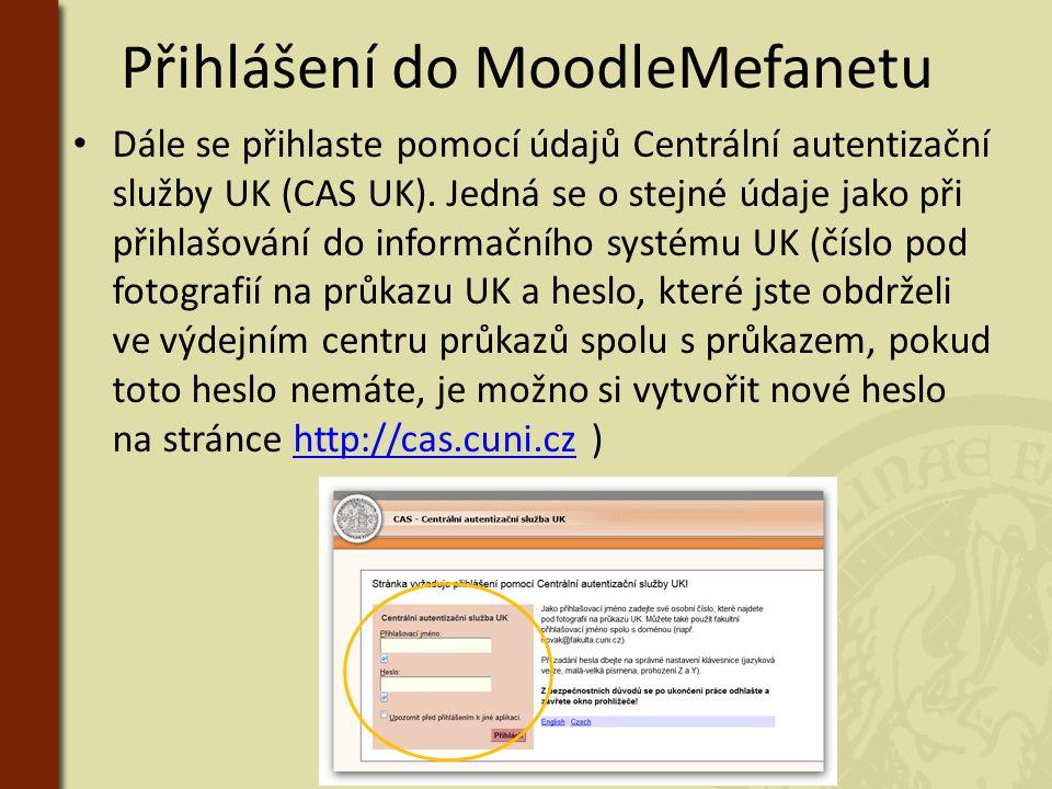 Přihlášení do MoodleMefanetu • Dále se přihlaste pomocí údajů Centrální autentizační služby UK (CAS UK). Jedná se o stejné údaje jako při přihlašování