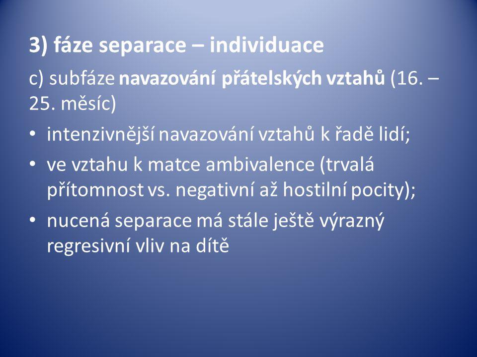 3) fáze separace – individuace c) subfáze navazování přátelských vztahů (16.