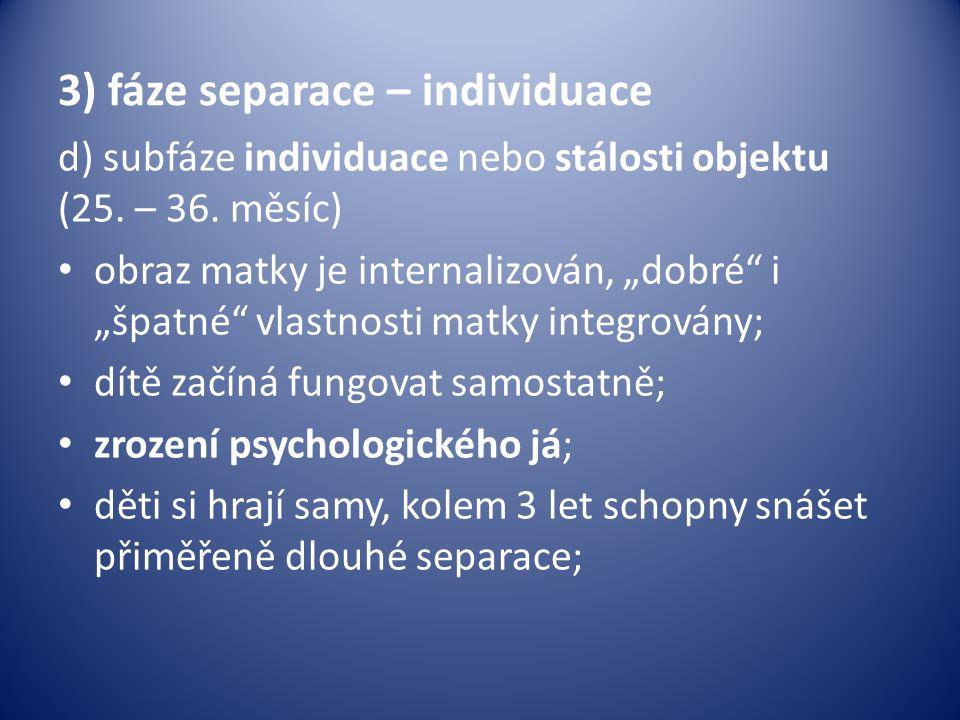 3) fáze separace – individuace d) subfáze individuace nebo stálosti objektu (25.