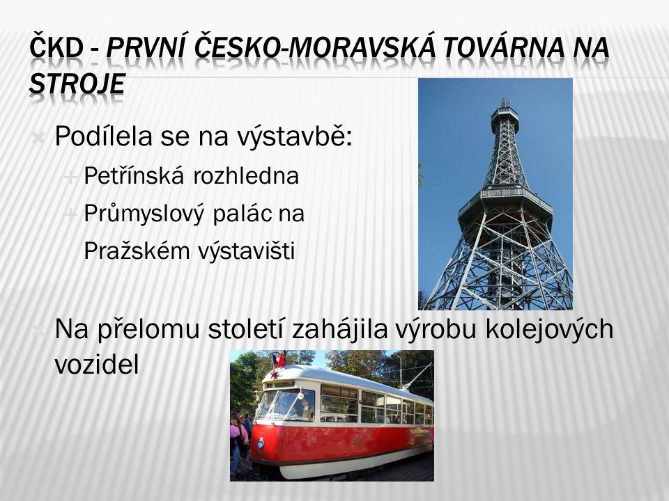  Podílela se na výstavbě:  Petřínská rozhledna  Průmyslový palác na Pražském výstavišti  Na přelomu století zahájila výrobu kolejových vozidel