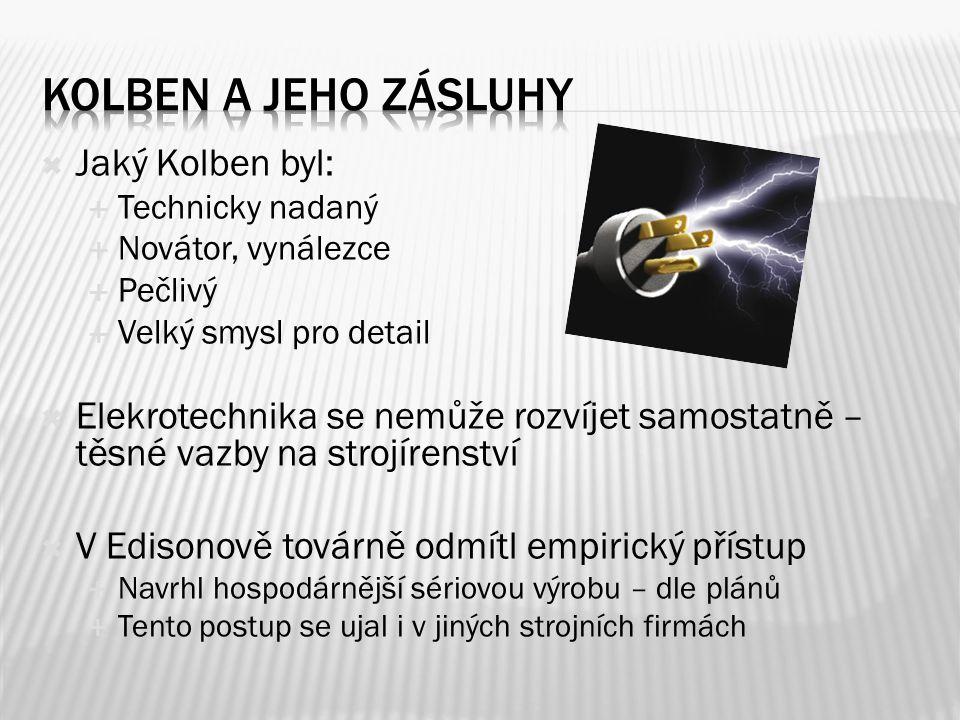  Jaký Kolben byl:  Technicky nadaný  Novátor, vynálezce  Pečlivý  Velký smysl pro detail  Elekrotechnika se nemůže rozvíjet samostatně – těsné v