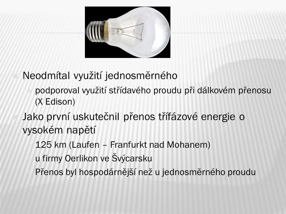  Neodmítal využití jednosměrného  podporoval využití střídavého proudu při dálkovém přenosu (X Edison)  Jako první uskutečnil přenos třífázové ener