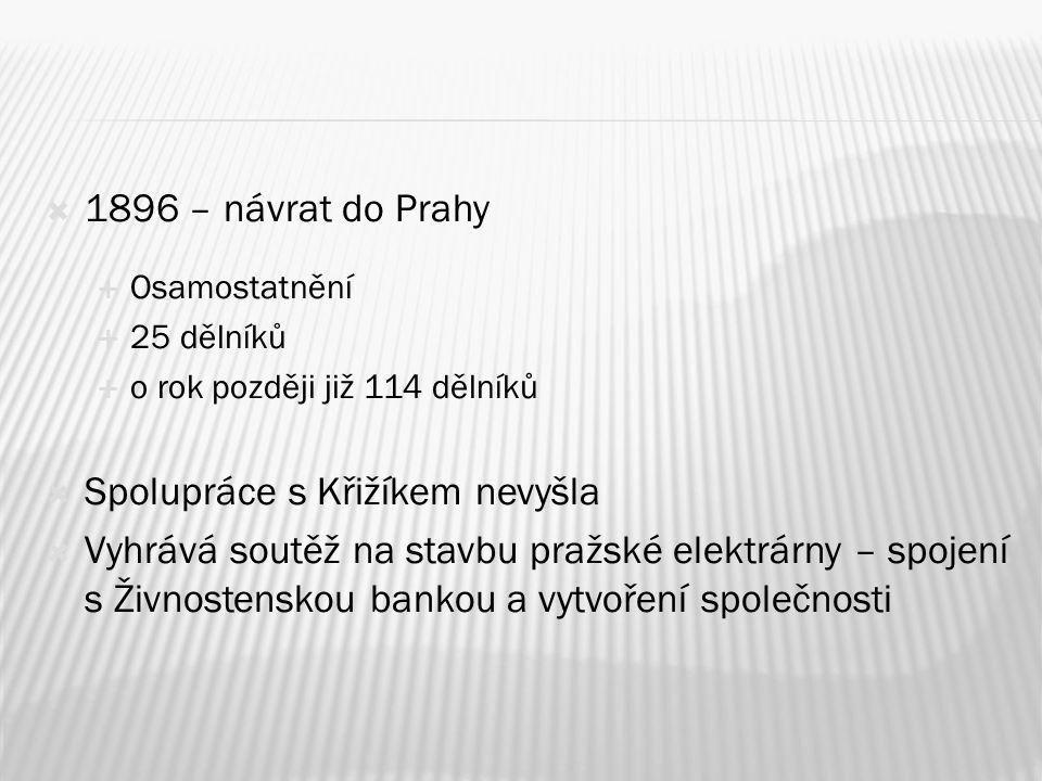  1896 – návrat do Prahy  Osamostatnění  25 dělníků  o rok později již 114 dělníků  Spolupráce s Křižíkem nevyšla  Vyhrává soutěž na stavbu pražs