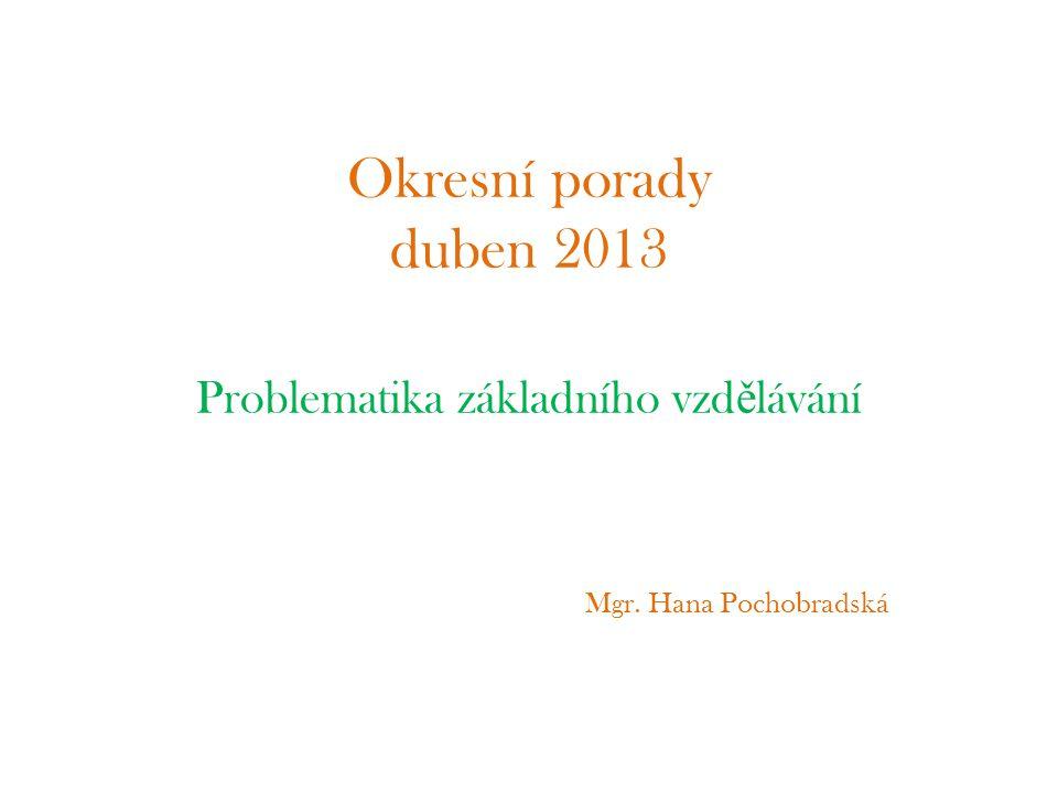 Okresní porady duben 2013 Problematika základního vzd ě lávání Mgr. Hana Pochobradská