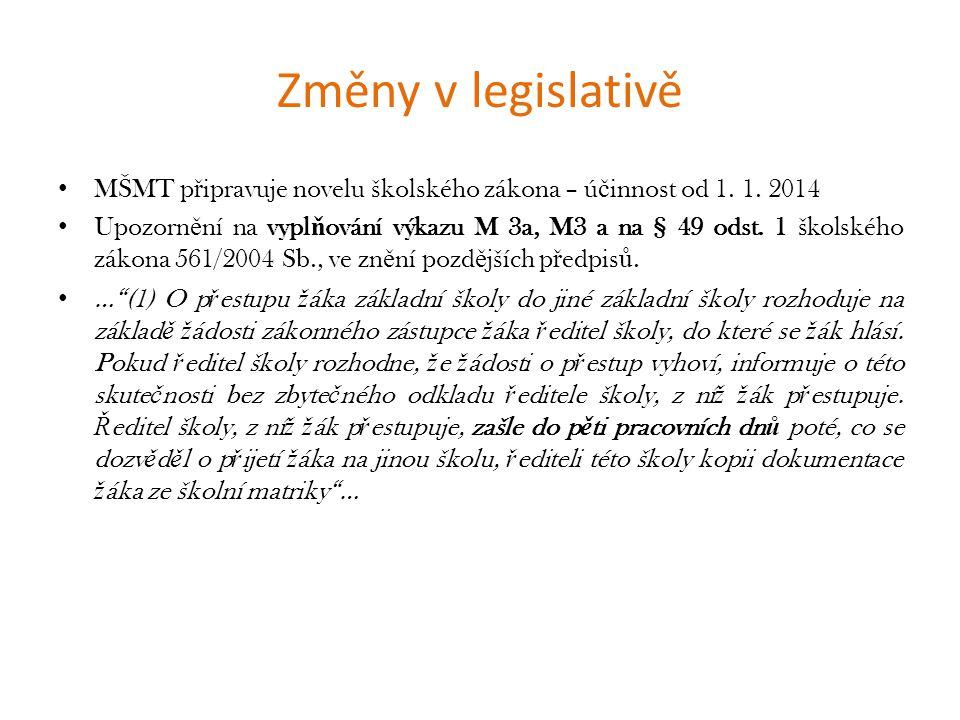 Změny v legislativě • MŠMT p ř ipravuje novelu školského zákona – ú č innost od 1. 1. 2014 • Upozorn ě ní na vypl ň ování výkazu M 3a, M3 a na § 49 od