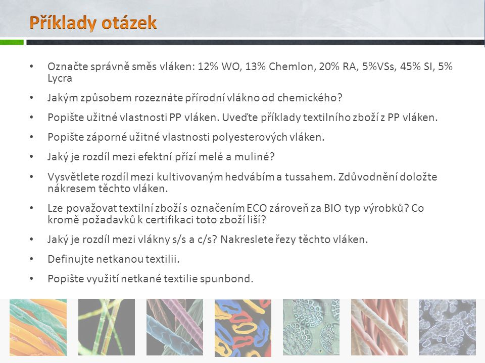 • Označte správně směs vláken: 12% WO, 13% Chemlon, 20% RA, 5%VSs, 45% SI, 5% Lycra • Jakým způsobem rozeznáte přírodní vlákno od chemického.