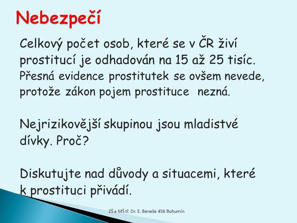 Celkový počet osob, které se v ČR živí prostitucí je odhadován na 15 až 25 tisíc. Přesná evidence prostitutek se ovšem nevede, protože zákon pojem pro