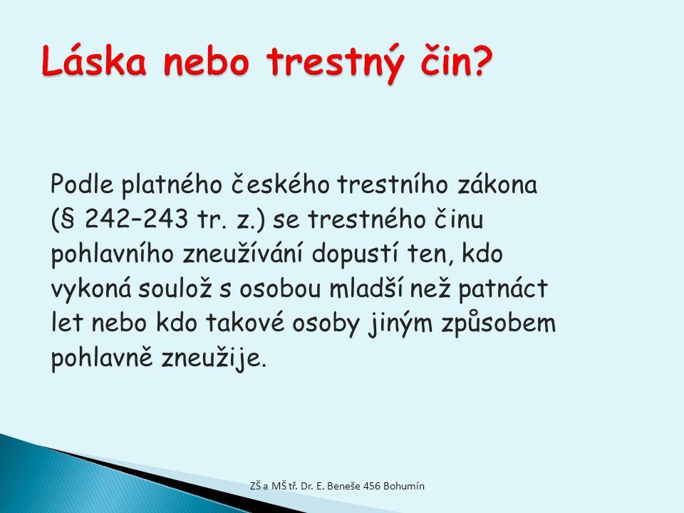 Podle platného českého trestního zákona (§ 242–243 tr. z.) se trestného činu pohlavního zneužívání dopustí ten, kdo vykoná soulož s osobou mladší než