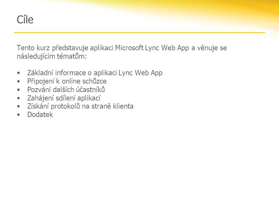Cíle Tento kurz představuje aplikaci Microsoft Lync Web App a věnuje se následujícím tématům: •Základní informace o aplikaci Lync Web App •Připojení k