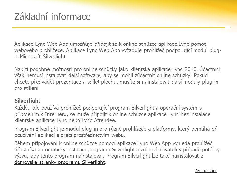 Základní informace Aplikace Lync Web App umožňuje připojit se k online schůzce aplikace Lync pomocí webového prohlížeče. Aplikace Lync Web App vyžaduj